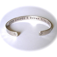 Stay Strong & Never Give Up  Inspirational Hand Stamped and Hammered Bracelet