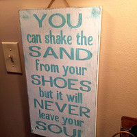 You can shake the sand from your shoes but it will never leave your soul sign, wood beach sign, nautical sign, beach signs, lake house signs
