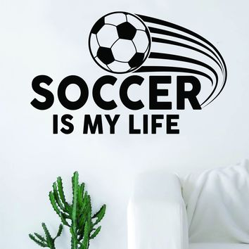 Soccer is My Life V2 Quote Decal Sticker Wall Vinyl Art Decor Home Sports Futbol World Cup Ball