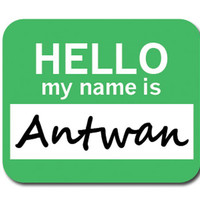 Antwan Hello My Name Is Mouse Pad
