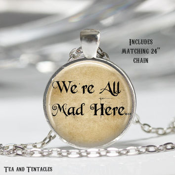 We're All Mad Here Necklace, Alice in Wonderland, Mad Hatter, Lewis Carroll, Classic Literature Pendant, chain included X43
