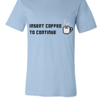 Insert Coffee to continue - Unisex T-shirt