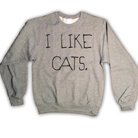 I Like Cats Sweatshirt Gray Kitten Kitty Catz Sweater Jumper Top Clothing