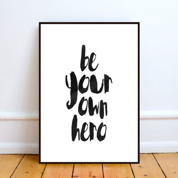 Digital Print Be your own hero Typography Printable Wall Art Instant Download Quote Wall decor black and white Gift Idea home office decor