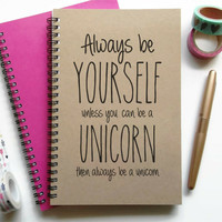 Writing journal, spiral notebook, bullet journal, sketchbook, lined blank or grid, quote - Always be yourself unless you can be a unicorn