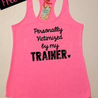 Personally Victimized by My Trainer. Workout Tank Top. Women's Clothing. Running Tank. Crossfit Tank. Racerback Tank Top. Free Shipping USA