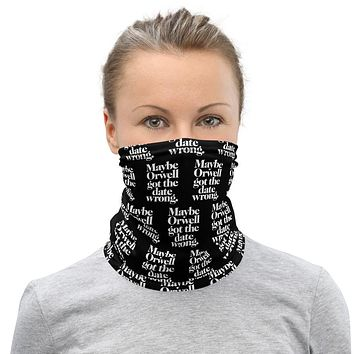 Maybe Orwell Got The Date Wrong Neck Gaiter