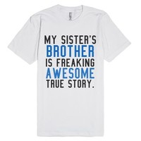 My Sister's Brother is Freaking Awesome True Story Tee-T-Shirt