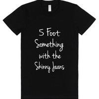 5 Foot Something With The Skinny Jeans-Female Black T-Shirt