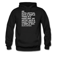 AN INTELLECTUAL SAYS A SIMPLE THING IN A HARD WAY. AN ARTIST SAYS A HARD THING IN A SIMPLE WAY - Buk hoodie sweatshirt tshirt