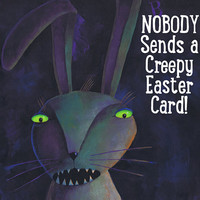 Were-Hare Easter Greeting Card - Giclee Print - Large Card - Message: Nobody Sends a Creepy Easter Card - An Easter Card From the Dark Side!