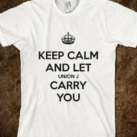 Keep Calm and Let Union J Carry You