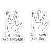 Live Long and Prosper; Die Soon and Rot by Landis Blair