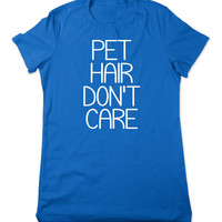 Funny T Shirt, Pet Hair Don't Care, Funny Tshirt, Funny Graphic Tee, Pet T Shirt, Graphic T Shirt, Animal Lover Tee, Ladies Women Plus Size