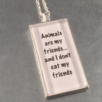 Vegetarian Necklace, Animals Are My Friends Necklace, Animal Rights Jewelry, Quote Necklace, George Bernard Shaw, Vegan