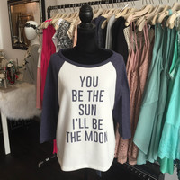 You Be The Sun I'll Be The Moon