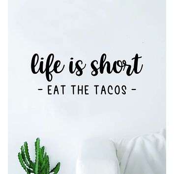 Life is Short Eat the Tacos Wall Decal Sticker Quote Vinyl Art Bedroom Room Home Decor Inspirational Girls Funny Kitchen Food