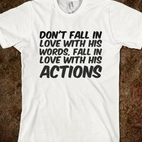 DON'T FALL IN LOVE WITH HIS WORDS, FALL IN LOVE WITH HIS ACTIONS