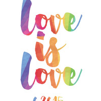 Love Is Love Print / Gay Marriage Commemorative Print / Rainbow Print / Gay Pride Print / Love Is Love Poster / June 26 Print / Up to 13x19
