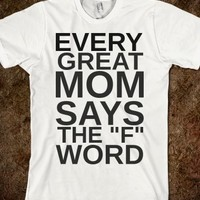 Supermarket: Every Great Mom Says The F Word from Glamfoxx Shirts