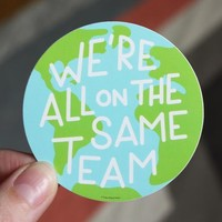We are all on the Same Team Sticker