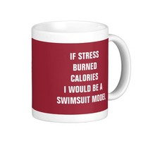 If stress burned calories I would be a swimsuit mo