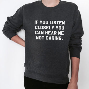 if you listen closely you can hear me not caring sweatshirt crewneck funny gift idea ladies lady women jumper sweater comfy fall winter
