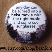 turn any day into a heist movie - pinback button badge