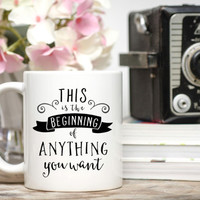 This Is the Beginning of Anything You Want Mug / Retirement Gift / Moving Away Gift / Going Away Gift / Moving Gift / Gift Wrap on Request