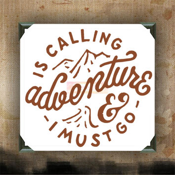 ADVENTURE IS CALLING and I must go / Painted and Decorated Canvases / wall decor
