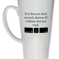 If You Don't Succeed Destroy all Evidence - Funny Tea or Coffee Mug, Latte Size