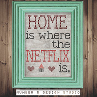 """Home is where the Netflix is"""" diy INSTANT printable wall art FUNNY geek decor (Great gift for Netflix and tv lovers!) Cross stitch design"""