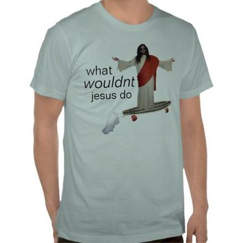 what wouldnt jesus do shirt from Zazzle.com
