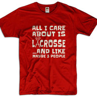 All I Care Is Lacrosse And Like Maybe 3 People Men Women Ladies Funny Joke Geek Clothes T shirt Tee Gift Present