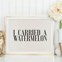 PRINTABLE Art, Carried A Watermelon,Dirty Dancing Print,Inspirational Poster,Film Wall Art,Typography Poster,Motivational Print,Quote Print