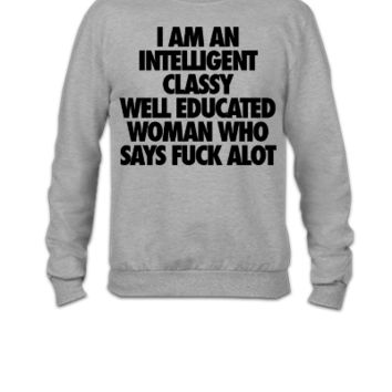 I Am An Intelligent Classy Well Educated Woman - Crewneck Sweatshirt