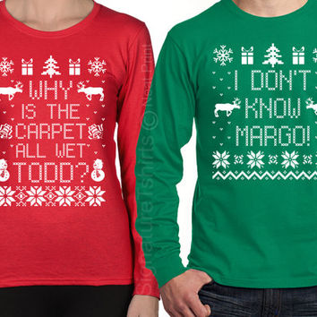 Long Sleeve Matching Christmas Set Shirts, I Don't Know Margo, Why is the Carpet All Wet Todd,Unisex Ladies TShirts SET OF 2 -Christmas Gift
