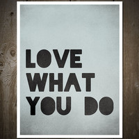 Love What You Do, Print Poster