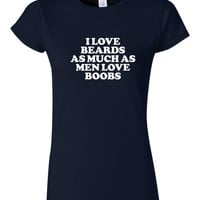 I love BEARDS As Much As Men Love BOOBS Tshirt Funny Womans Juniors Ladies Fit Tee Great Shirt Awesome Gift Boobs & Beards Womans Shirt