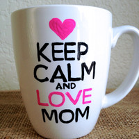 Keep Calm and Love Mom- Coffee Mug-Gift for Mom- Baby Shower gift- New Mom gift-Hand Painted-Special gift-Mothers day