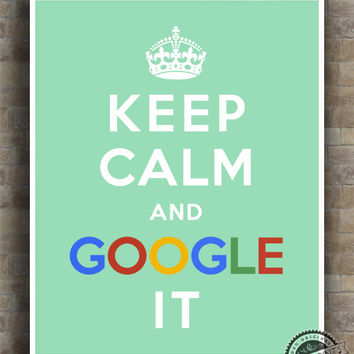 Keep Calm and Google It Poster, Print, Inspirational Quotes, inspiring Print, typography, wall art, wall decor, 8x10, 11x14,16x20, 17x22
