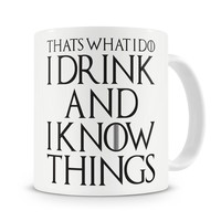 """Game of Thrones, Tyrion Lannister, """"That's What I Do I Drink and I Know Things"""" Mug"""