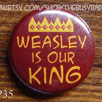 "Pin or Magnet - HP35- Weasley is our King - Harry Potter - 1"" Pinback Button Badge or Fridge Magnet"