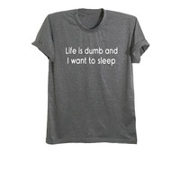 Life is dumb tshirt tumblr graphic tee women teen shirt with sayings pinterest instagram tee gift for teenager t-shirt size XS S M L