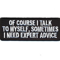"""Embroidered Iron On Patch - Of Course I Talk to Myself 4"""" Patch"""