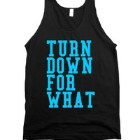 TURN DOWN FOR WHAT. on the back- SUMMER 14