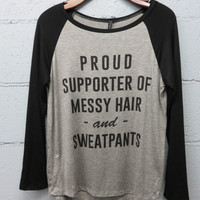 Proud Supporter of Messy Hair and Sweatpants
