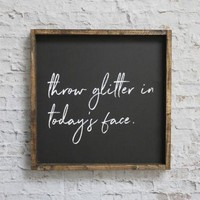 Throw Glitter in Today's Face Wood Sign