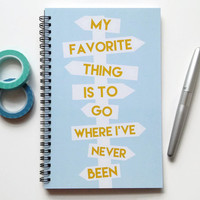 Writing journal, spiral notebook, bullet journal, cute sketchbook, blank lined grid - My favorite thing is to go where I've never been
