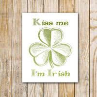 Kiss me I'm Irish - 8 x 10 - Digital Print - Instant Download - Wall Art - St Patrick's Day Printable